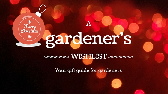 Gardener's Christmas Wishlist